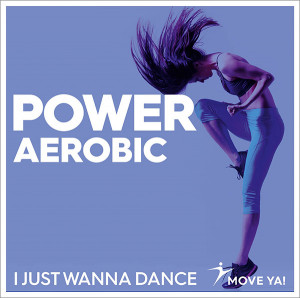 POWER AEROBIC I Just Wanna Dance